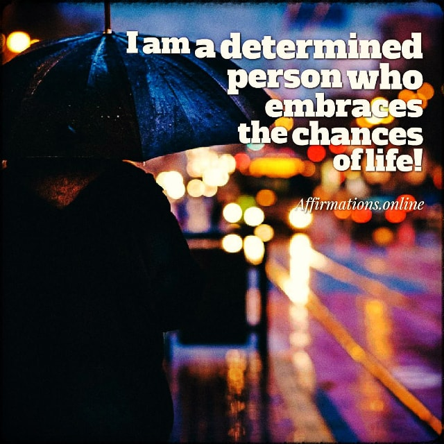 Positive affirmation from Affirmations.online - I am a determined person who embraces the chances of life!