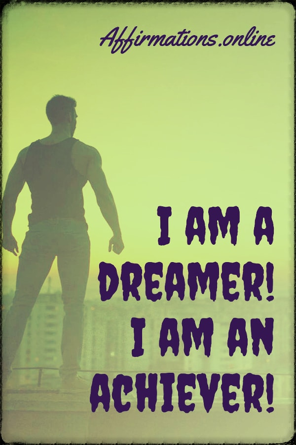Positive affirmation from Affirmations.online - I am a dreamer! I am an achiever!