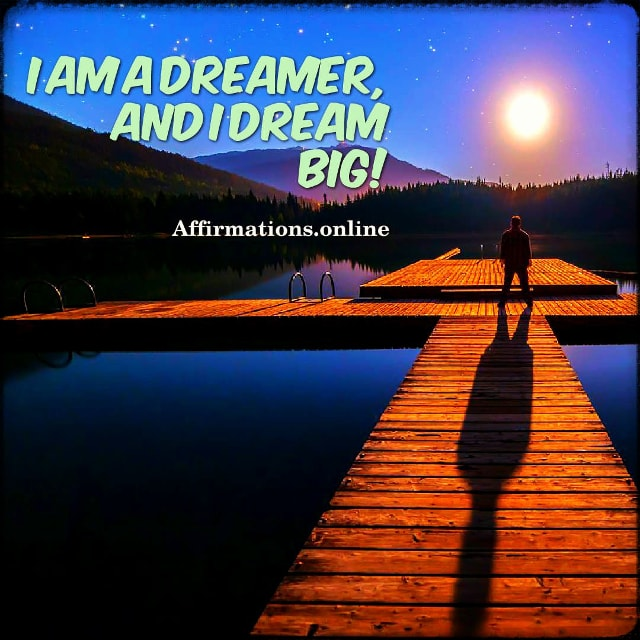 Positive affirmation from Affirmations.online - I am a dreamer, and I dream big!