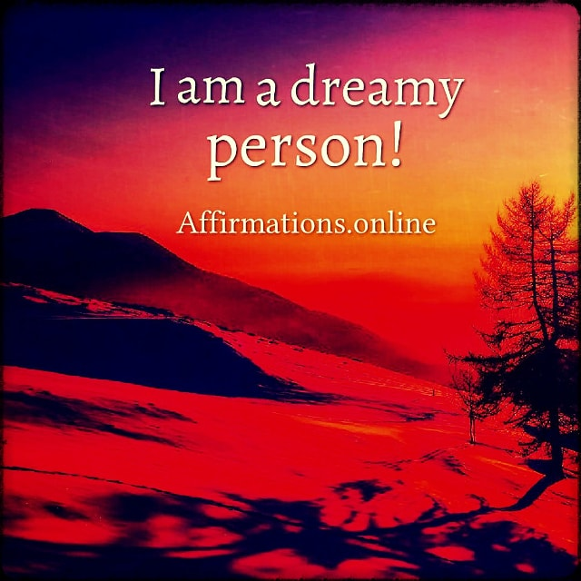 Positive affirmation from Affirmations.online - I am a dreamy person!