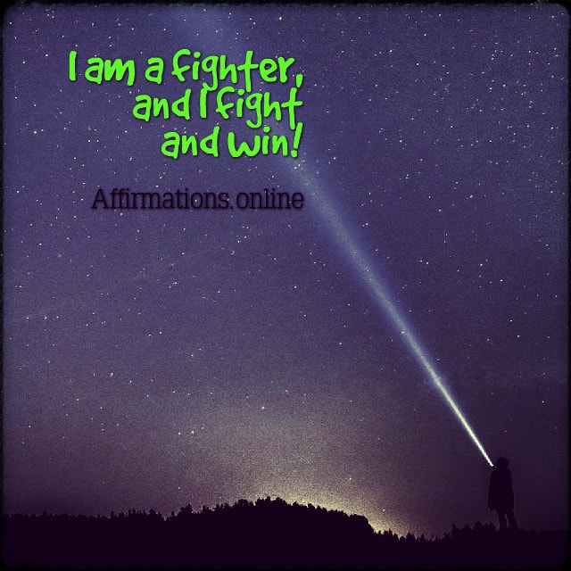 Positive affirmation from Affirmations.online - I am a fighter, and I fight and win!