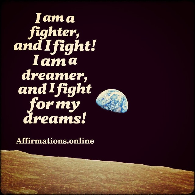 Positive affirmation from Affirmations.online - I am a fighter, and I fight! I am a dreamer, and I fight for my dreams!