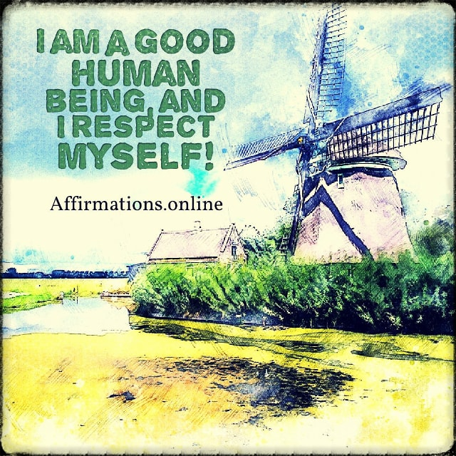Positive affirmation from Affirmations.online - I am a good human being, and I respect myself!