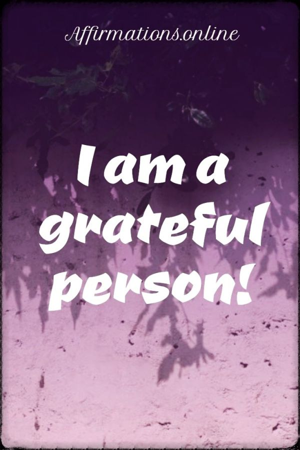 Positive affirmation from Affirmations.online - I am a grateful person!