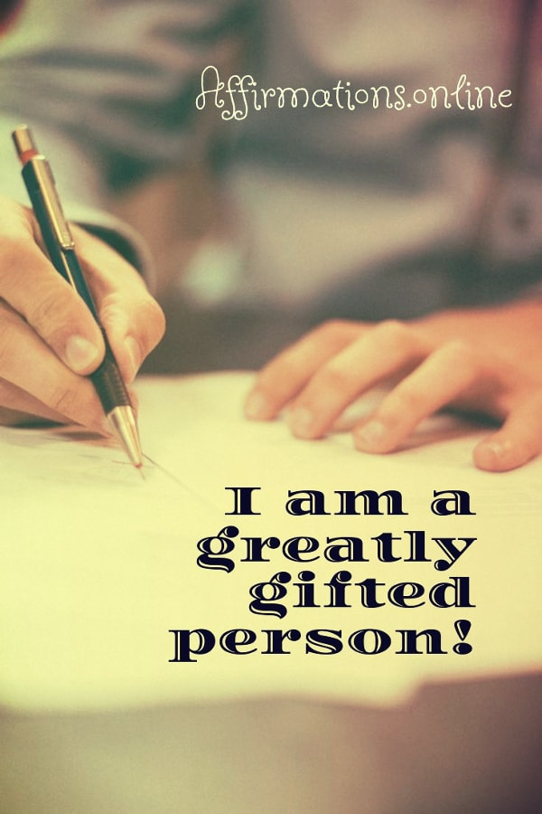 Positive affirmation from Affirmations.online - I am a greatly gifted person!