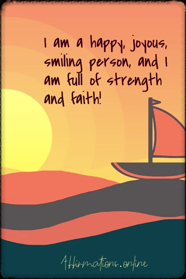 Positive affirmation from Affirmations.online - I am a happy, joyous, smiling person, and I am full of strength and faith!