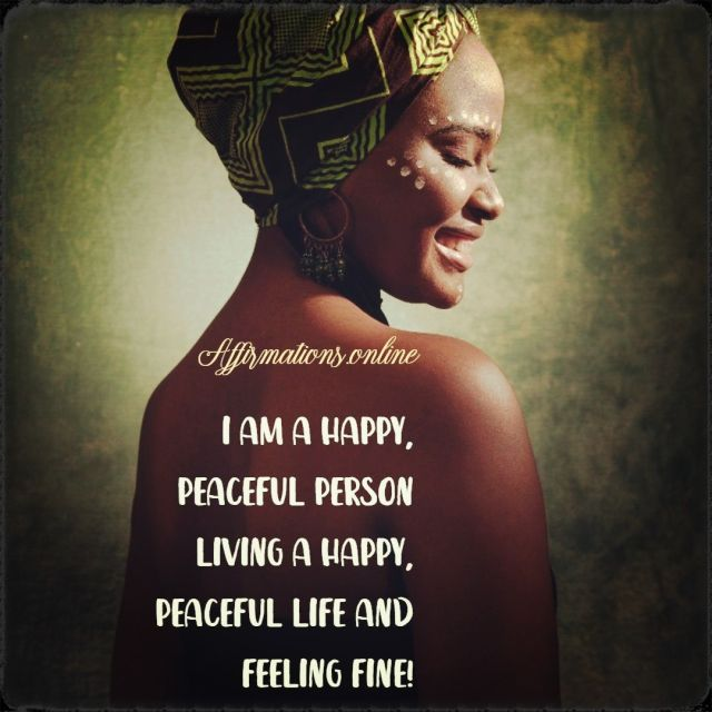 Positive Affirmation from Affirmations.online - I am a happy, peaceful person living a happy, peaceful life and feeling fine!