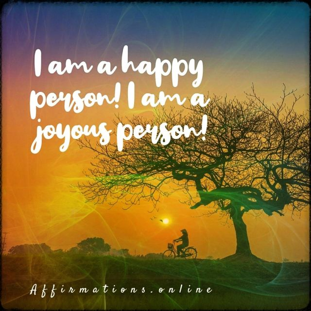 Positive affirmation from Affirmations.online - I am a happy person! I am a joyous person!