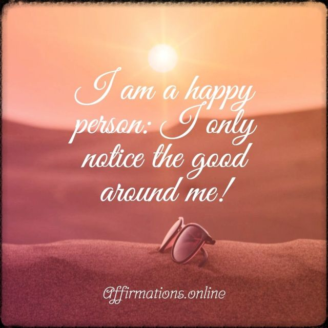 Positive affirmation from Affirmations.online - I am a happy person: I only notice the good around me!
