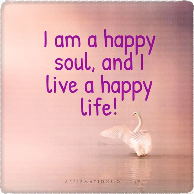 Positive affirmation from Affirmations.online - I am a happy soul, and I live a happy life!