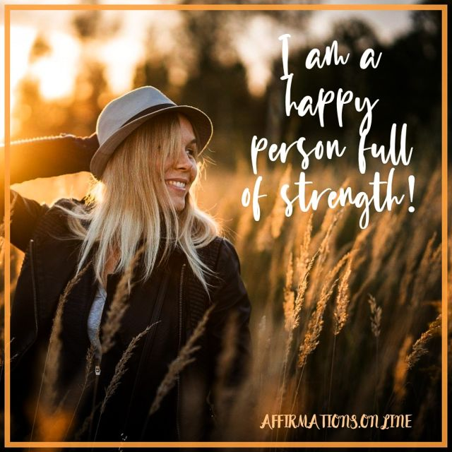 Positive Affirmation from Affirmations.online - I am a happy person full of strength!