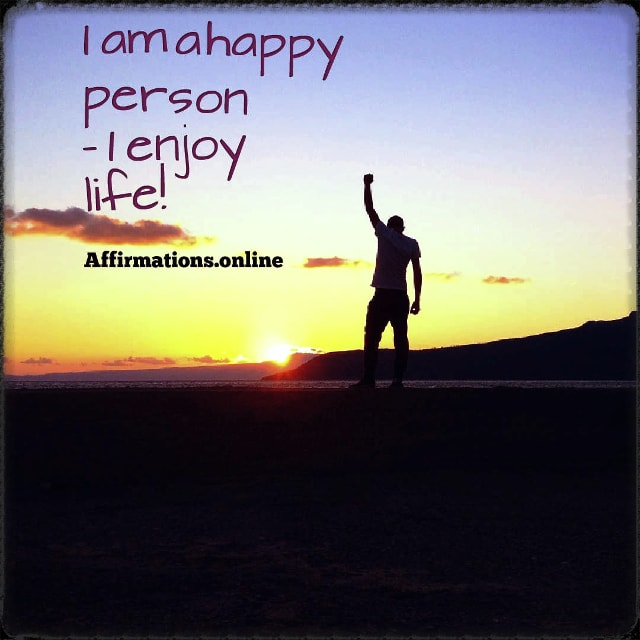 Positive affirmation from Affirmations.online - I am a happy person – I enjoy life!