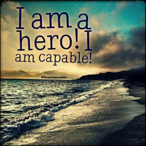 Positive affirmation from Affirmations.online - I am a hero! I am capable!