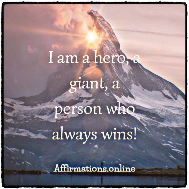 Positive affirmation from Affirmations.online - I am a hero, a giant, a person who always wins!
