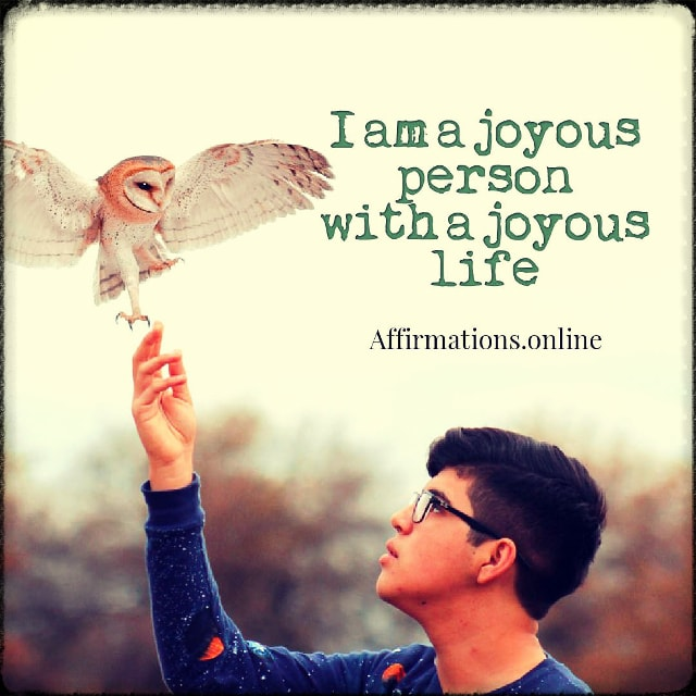 Positive affirmation from Affirmations.online - I am a joyous person with a joyous life!