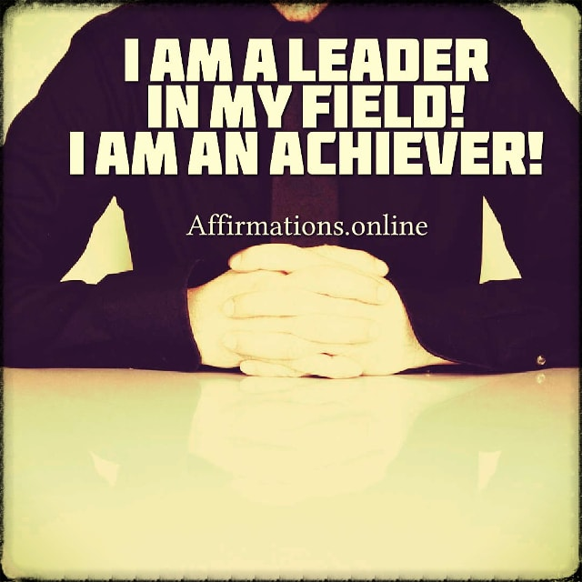 Positive affirmation from Affirmations.online - I am a leader in my field! I am an achiever!