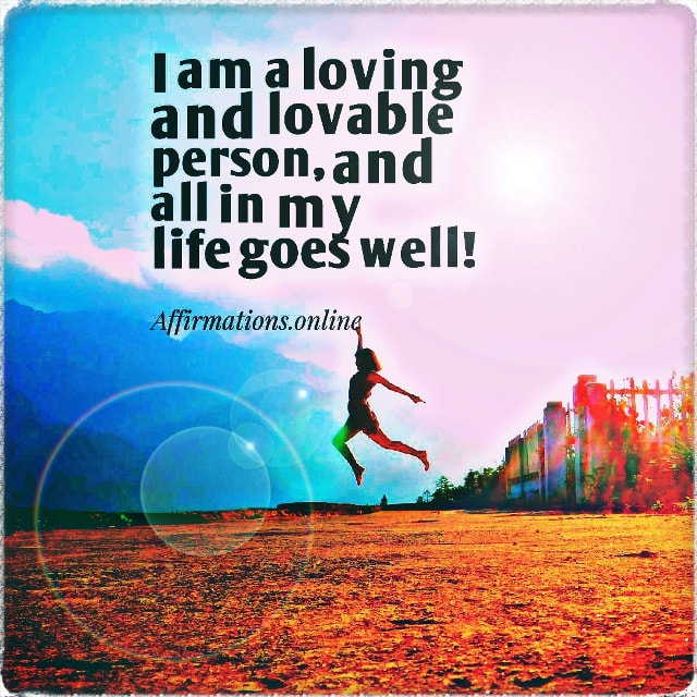 Positive affirmation from Affirmations.online - I am a loving and lovable person, and all in my life goes well!