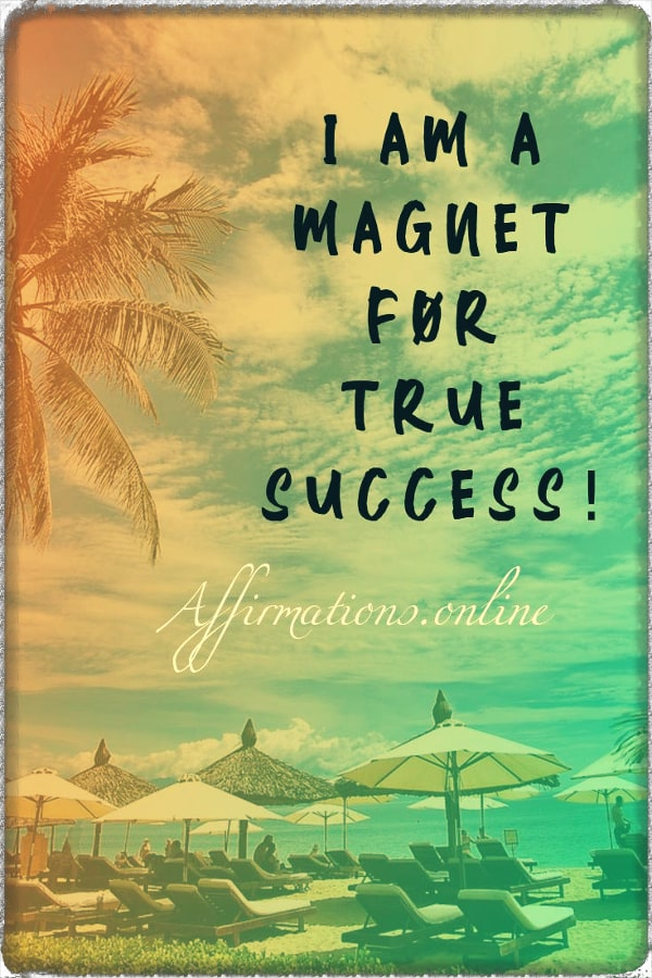 Positive affirmation from Affirmations.online - I am a magnet for true success!