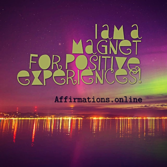 Positive affirmation from Affirmations.online - I am a magnet for positive experiences!