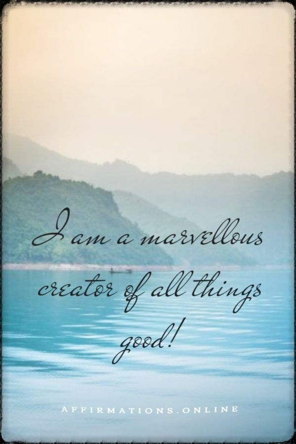 Positive affirmation from Affirmations.online - I am a marvellous creator of all things good!