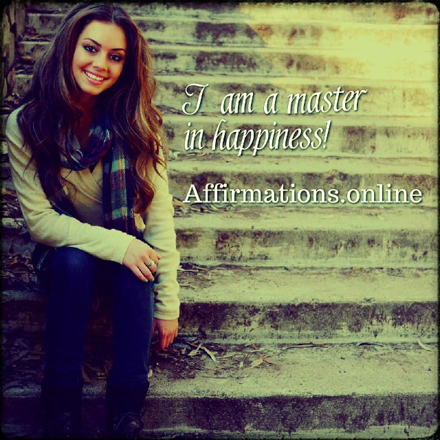 Positive affirmation from Affirmations.online - I am a master in happiness!