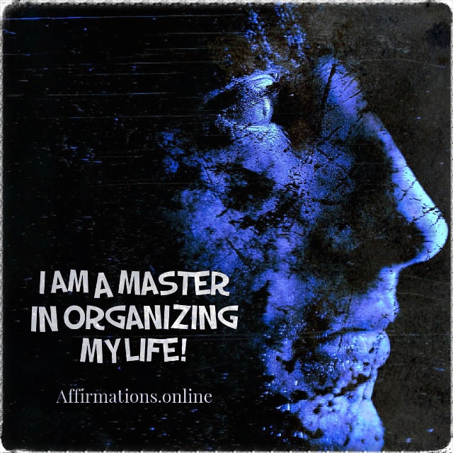 Positive affirmation from Affirmations.online - I am a master in organizing my life!