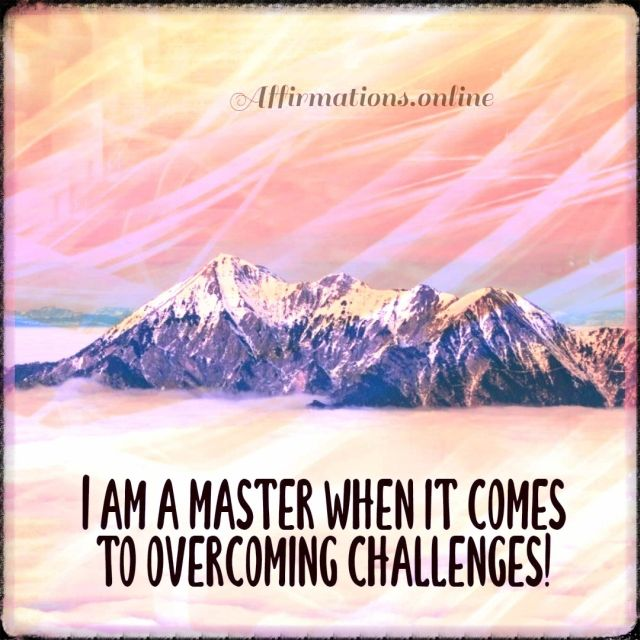 Positive affirmation from Affirmations.online - I am a master when it comes to overcoming challenges!