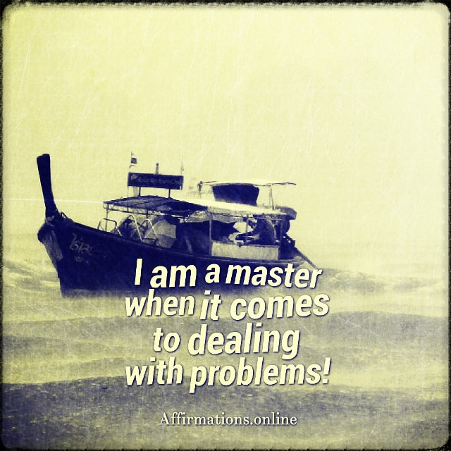 Positive affirmation from Affirmations.online - I am a master when it comes to dealing with problems!
