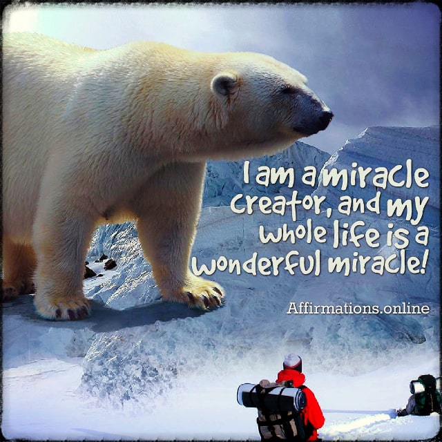 Positive affirmation from Affirmations.online - I am a miracle creator, and my whole life is a wonderful miracle!