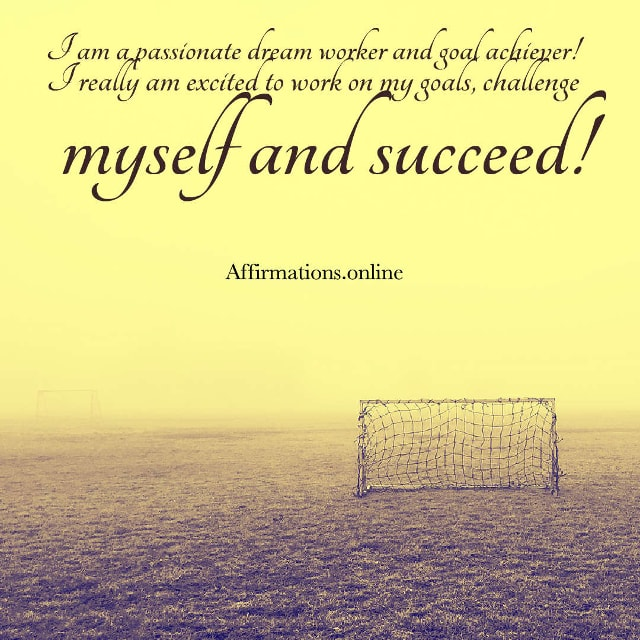 Image affirmation from Affirmations.online - I am a passionate dream worker and goal achiever! I really am excited to work on my goals, challenge myself and succeed!
