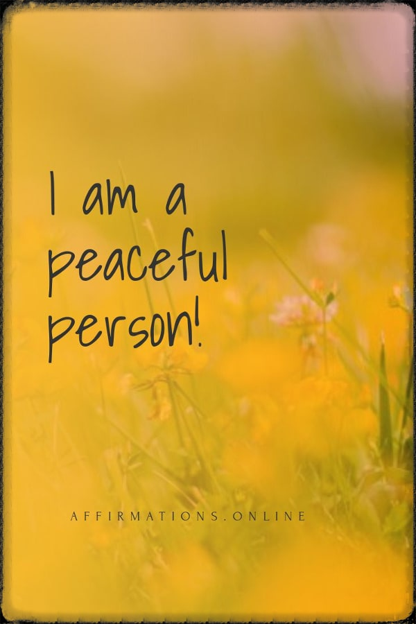 Positive affirmation from Affirmations.online - I am a peaceful person!