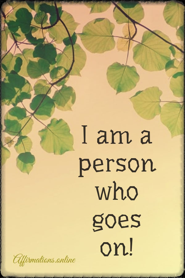 Positive affirmation from Affirmations.online - I am a person who goes on!