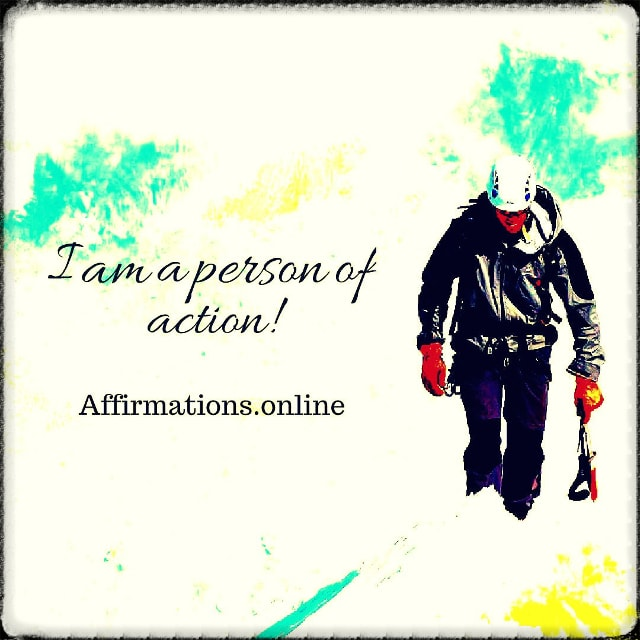 Positive affirmation from Affirmations.online - I am a person of action!