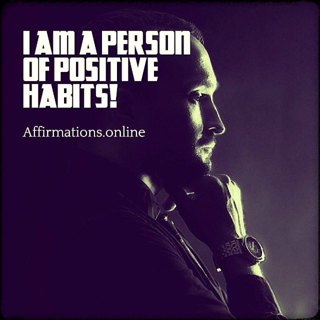 Positive affirmation from Affirmations.online - I am a person of positive habits!