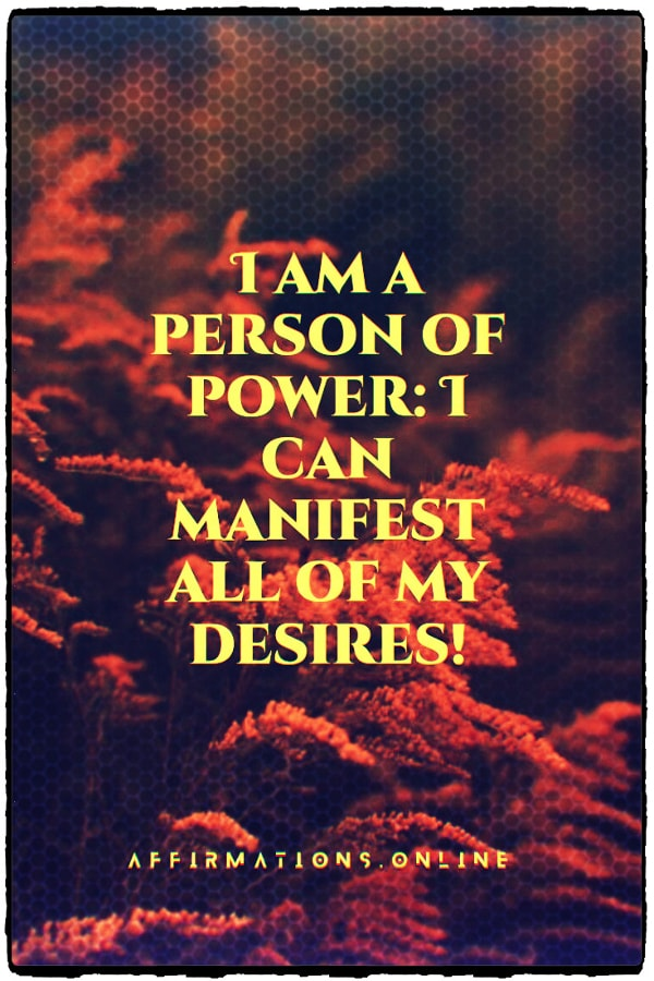Positive affirmation from Affirmations.online - I am a person of power: I can manifest all of my desires!