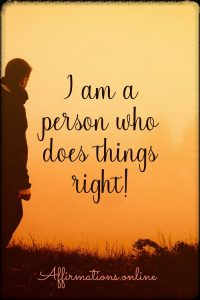 Positive affirmation from Affirmations.online - I am a person who does things right!