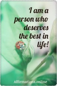 Positive affirmation from Affirmations.online - I am a person who deserves the best in life!