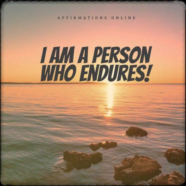 Positive affirmation from Affirmations.online - I am a person who endures!