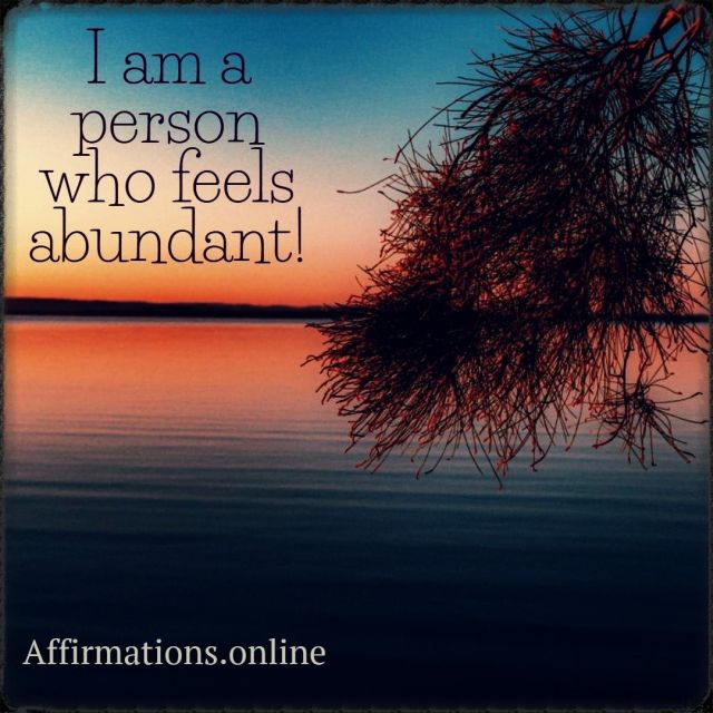 Positive affirmation from Affirmations.online - I am a person who feels abundant!