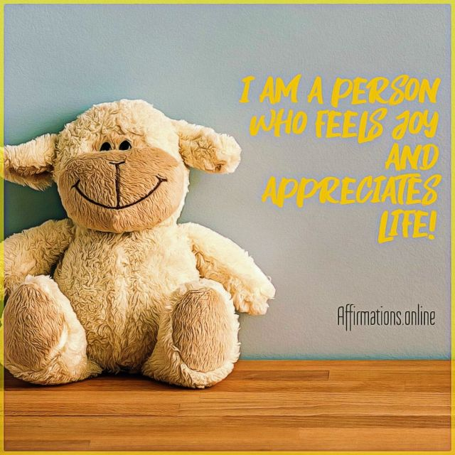 Positive affirmation from Affirmations.online - I am a person who feels joy and appreciates life!