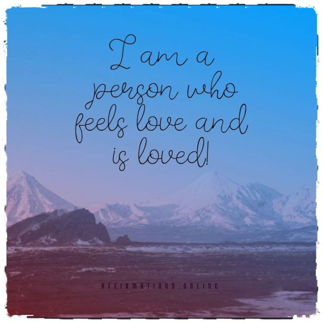 Positive affirmation from Affirmations.online - I am a person who feels love and is loved!