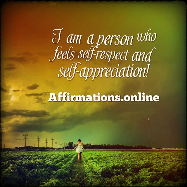 Positive affirmation from Affirmations.online - I am a person who feels self-respect and self-appreciation!