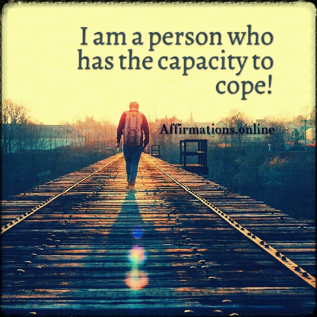 Positive affirmation from Affirmations.online - I am a person who has the capacity to cope!