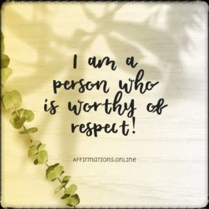Positive affirmation from Affirmations.online - I am a person who is worthy of respect!