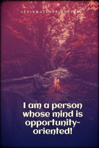 Positive affirmation from Affirmations.online - I am a person whose mind is opportunity-oriented!