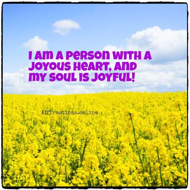 Positive affirmation from Affirmations.online - I am a person with a joyous heart, and my soul is joyful!