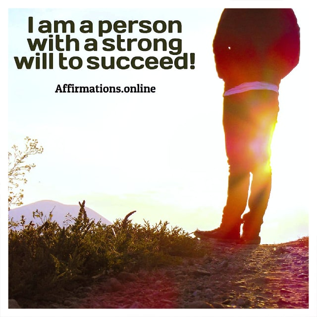 Positive affirmation from Affirmations.online - I am a person with a strong will to succeed!