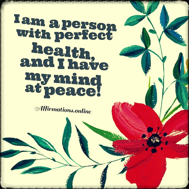 Positive affirmation from Affirmations.online - I am a person with perfect health, and I have my mind at peace!