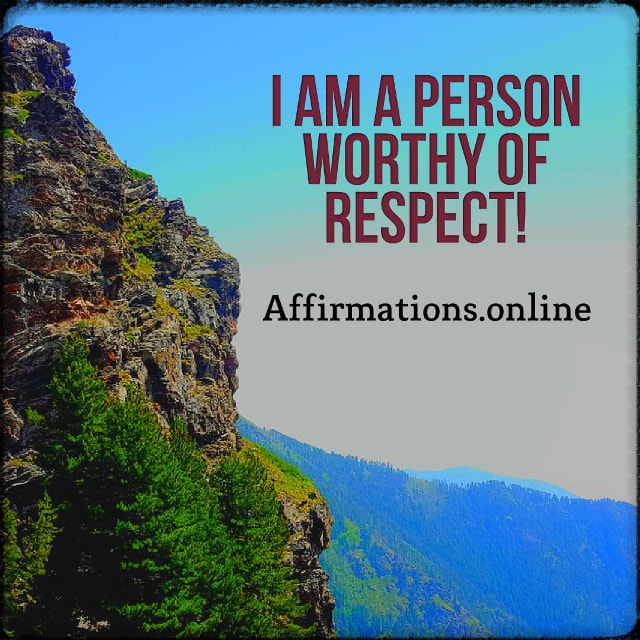Positive affirmation from Affirmations.online - I am a person worthy of respect!