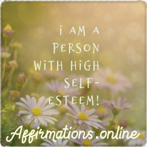 Positive affirmation from Affirmations.online - I am a person with high self-esteem!